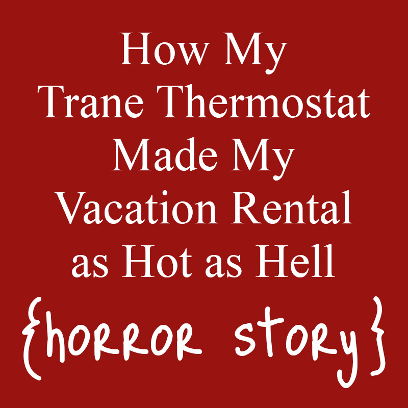 How my Trane thermostat made my vacation rental as hot as hell.