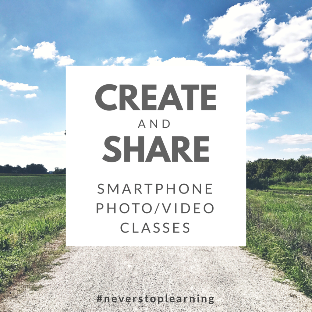 CREATE and SHARE Smartphone Photo/Video Classes