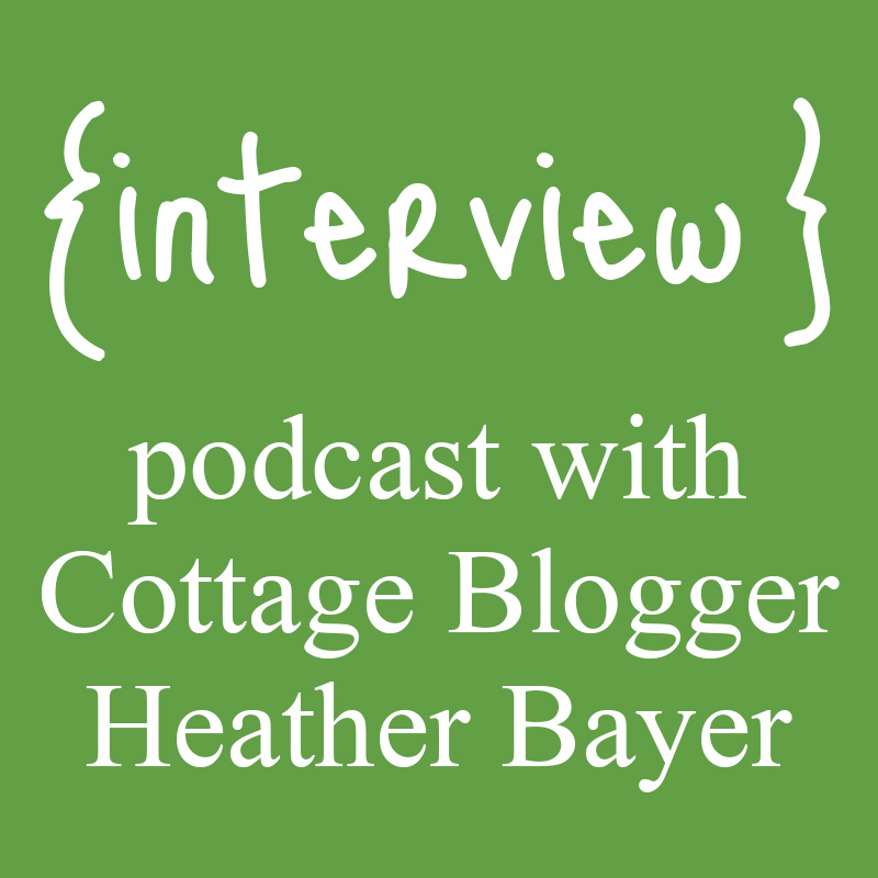 interview with Cottage Blogger Heather Bayer