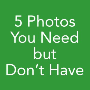 5 Photos You Need but Dont Have