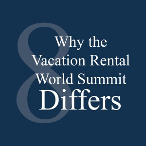 8 Reasons the Vacation Rental World Summit Differs from Other Conferences and Summits