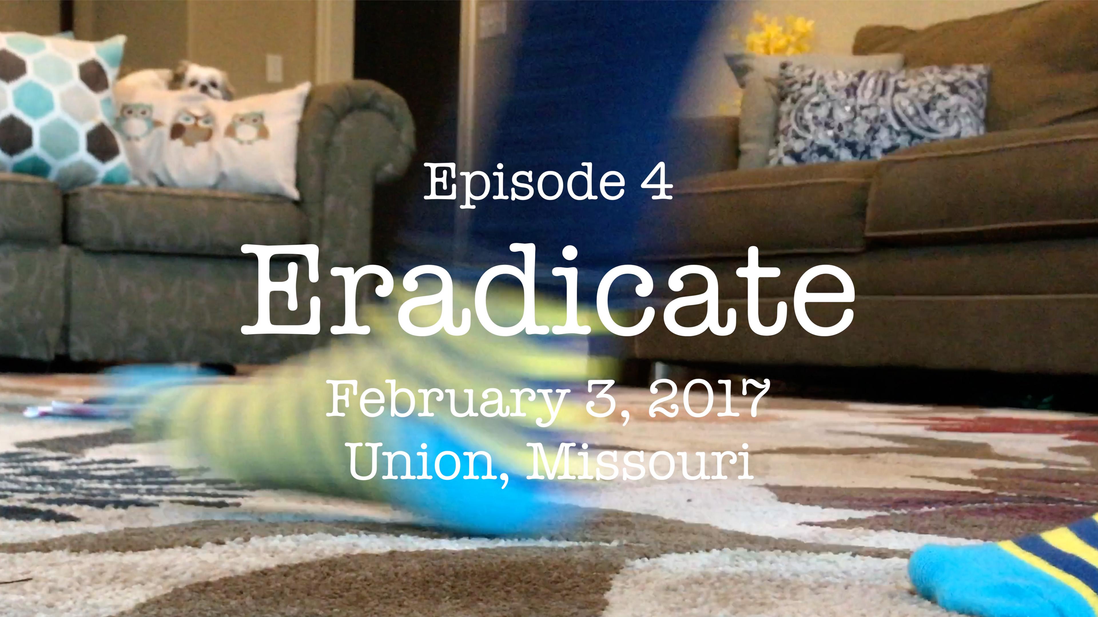 Vlog Episode 4: Eradicate